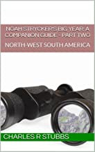 Noah Strycker's Big Year: A Companion Guide - PART TWO: NORTH-WEST SOUTH AMERICA (Noah Strycker's Big Year: A Companion Guide - PART-BY-PART Book 2)