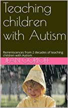Teaching children with Autism: Reminiscences from 2 decades of teaching children with Autism