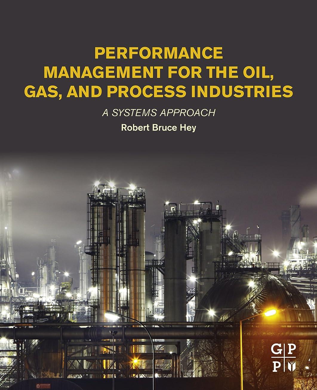 放射性束ねる増加するPerformance Management for the Oil, Gas, and Process Industries: A Systems Approach (English Edition)
