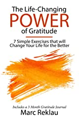 The Life-Changing Power of Gratitude: 7 Simple Exercises that will Change Your Life for the Better. Includes a 3 Month Gratitude Journal. (Change your habits, change your life Book 6) Kindle Edition