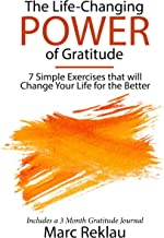 The Life-Changing Power of Gratitude: 7 Simple Exercises that will Change Your Life for the Better. Includes a 3 Month Gra...