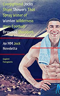 Campground Jocks Share Showers That Spray Water of Wanton Wilderness Upon Football-Brawned Shoulders: An MM Jock Noveletta (These Jocks Bathe Together Beneath Brutal Taps of Bashful Moisture Book 3)
