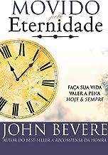 Movido pela Eternidade: Faça sua vida valer a pena e para sempre (Portuguese Edition)