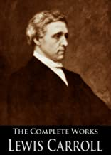 The Complete Works of Lewis Carroll: Alice in Wonderland, Complete Collection, Puzzles From Wonderland, The Hunting of the...