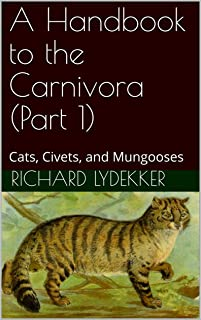 A Handbook to the Carnivora (Part 1): Cats, Civets, and Mungooses