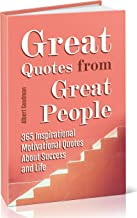 Great Quotes from Great People: 365 Inspirational Motivational Quotes About Success and Life (English Edition)