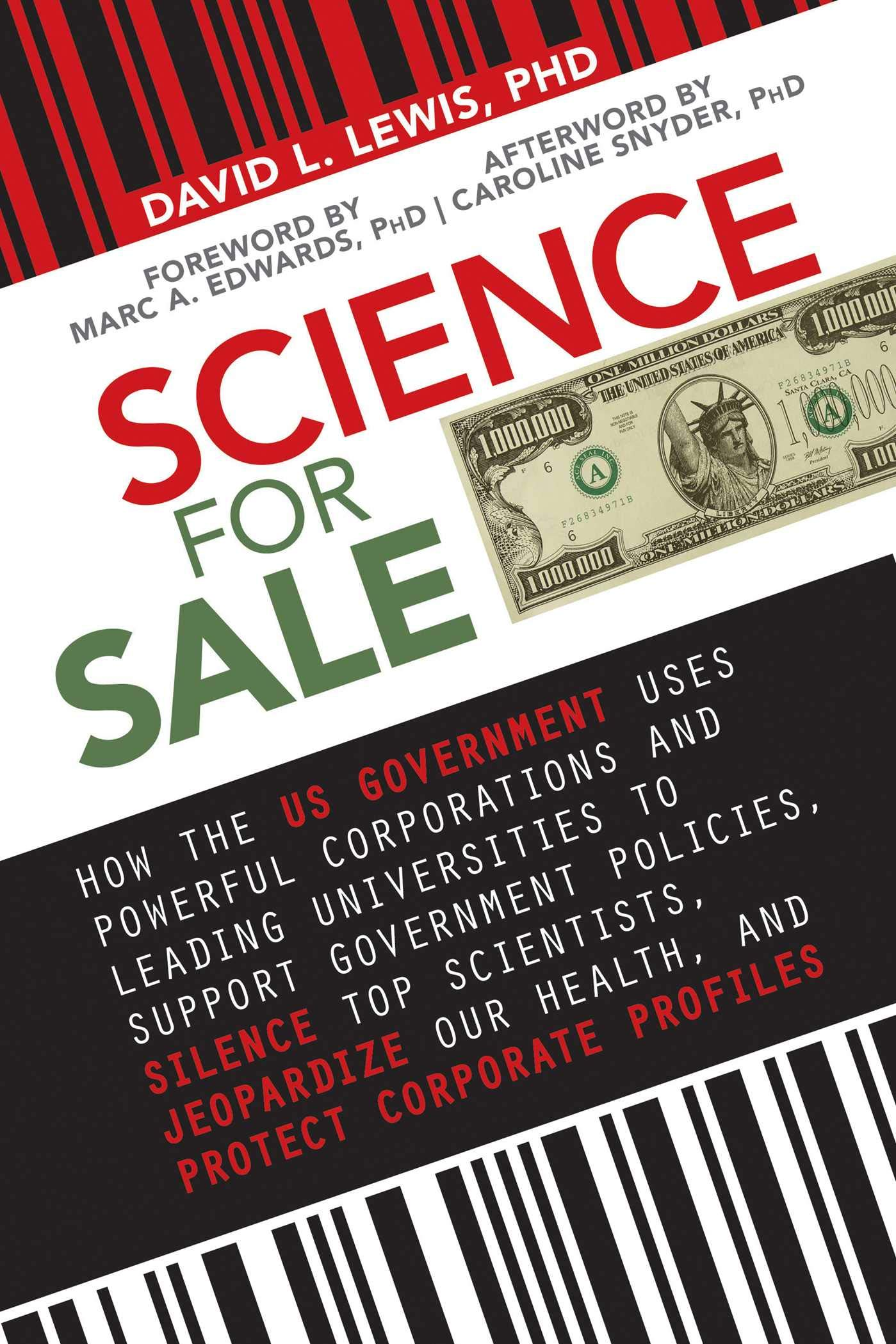 Science for Sale: How the US Government Uses Powerful Corporations and Leading Universities to Support Government Policies, Silence Top Scientists, Jeopardize ... Our Health, and Protect Corporate Profits
