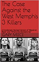 The Case Against the West Memphis 3 Killers: A Condensed, Revised Version of