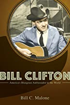 Bill Clifton: America's Bluegrass Ambassador to the World (Music in American Life)