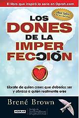 Los dones de la imperfección: Líbrate de quien crees que deberías ser y abraza a quien realmente eres (Spanish Edition) Kindle Edition