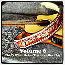 Volume 6 - That's What Makes The Juke Box Play