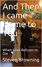 And Then I came Home to You: When Love Refuses to Die