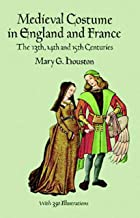Medieval Costume in England and France: The 13th, 14th and 15th Centuries (Dover Fashion and Costumes) (English Edition)