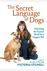 The Secret Language of Dogs: Unlocking the Canine Mind for a Happier Pet Kindle Edition