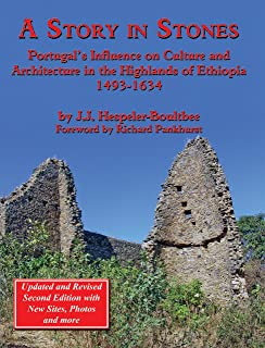 A Story in Stones: Portugal's Influence on Culture and Architecture in the Highlands of Ethiopia 1493-1634 (Updated & Revised 2nd Edition)