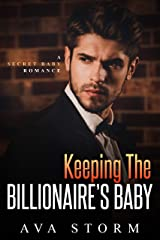 Keeping the Billionaire's Baby: A Secret Baby Romance (Alpha Bosses Book 2) Kindle Edition