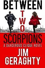Between Two Scorpions: A Dangerous Clique Novel (The CIA's Dangerous Clique Book 1)