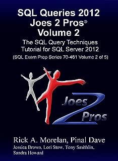 SQL Queries 2012 Joes 2 Pros® Volume 2: The SQL Query Techniques Tutorial for SQL Server 2012 (SQL Exam Prep Series 70-461 Volume 2 of 5)