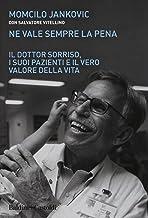 Scaricare Libri Ne vale sempre la pena. Il Dottor Sorriso, i suoi pazienti e il vero valore della vita PDF