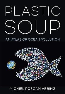 Plastic Soup: An Atlas of Ocean Pollution (English Edition)