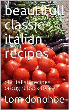 beautifull classic italian recipes: old italian recipes brought back to life (English Edition)
