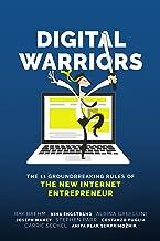Digital Warriors: The 11 Groundbreaking Rules Of The New Internet Entrepreneur