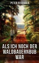 Als ich noch der Waldbauernbub war: Jugendgeschichten aus der Waldheimat (German Edition)