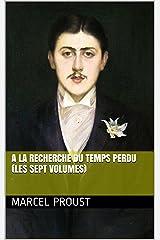 A la recherche du temps perdu (les sept volumes) (French Edition) Kindle Edition