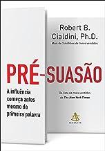 Pré-suasão: A influência começa antes mesmo da primeira palavra (Portuguese Edition)
