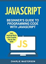 JavaScript: Beginner's Guide to Programming Code with JavaScript