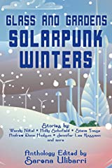 Glass and Gardens: Solarpunk Winters Kindle Edition