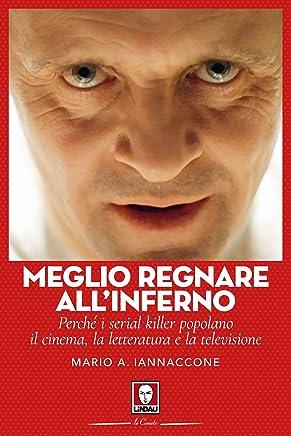 Meglio regnare allinferno: Perché i serial killer popolano il cinema, la letteratura e la televisione