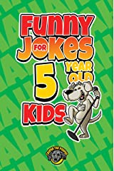 Funny Jokes for 5 Year Old Kids: 100+ Crazy Jokes That Will Make You Laugh Out Loud! (Funny Jokes for Kids Book 1) Kindle Edition