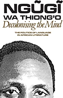 Best decolonizing the mind by ngugi wa thiong o Reviews