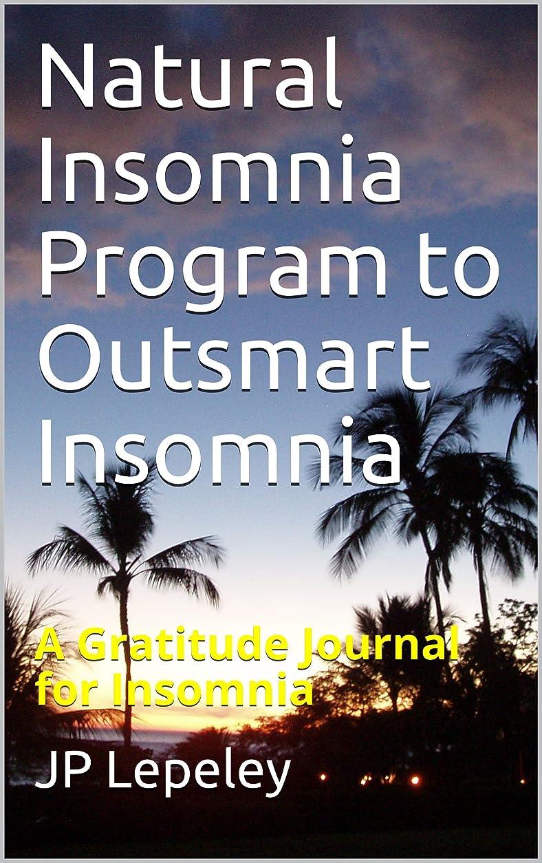 曲祈る解体するNatural Insomnia Program to Outsmart Insomnia: A Gratitude Journal for Insomnia (English Edition)
