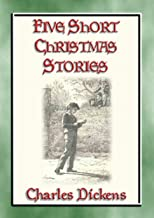 Five Short Christmas Stories: Short Christmas Stories from the Pen of Charles Dickens