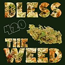 Bless the Weed: Mind-Blowing Dub and Reggae for Ganja Smoking! 420 Marijuana Music with Bob Marley, Lee Perry, King Tubby, Max Romeo and More