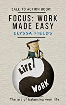 Focus: Work made easy: The art of balancing your life and stress-free productivity, how to deepen your focus to achieve inevitable success,