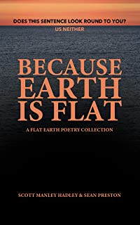 Because Earth Is Flat: A Flat Earth Poetry Collection