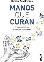 Manos que curan: El libro guía de las curaciones espirituales