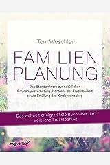 Familienplanung: Das Standardwerk zur natürlichen Empfängnisverhütung, Kontrolle der Fruchtbarkeit sowie Erfüllung des Kinderwunsches (German Edition) Kindle Edition