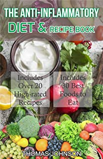 THE ANTI-INFLAMMATORY DIET AND RECIPE BOOK: The Ultimate Guide to Anti-Inflammatory Diet Plus Over 20 Budget-Friendly Recipes and Diet Ideas