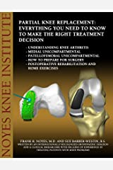 Partial Knee Replacement: Everything You Need to Know to Make the Right Treatment Decision: Understanding knee arthritis - Medial unicompartmental - Patellofemoral ... unicompartmental - How to prepare fo Kindle Edition