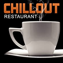 Chillout Restaurant - Chill Out Music for Restaurant and Cafe, Chill Out Lounge, Restaurant Music, Electronic Chill Out 2016, Ibiza Chill, Chill Out Cafe