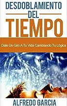 Desdoblamiento Del Tiempo: Dale Un Giro A Tu Vida cambiando Tu Lógica (Desdoblamiento del tiempo, Cambio a mi vida, El doble, Alejandra Casado) (Spanish Edition)