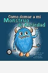 Cómo domar a mi Monstruo de Ansiedad (Mindful Monster Collection) (Spanish Edition) Kindle Edition