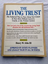 The Living Trust: The Fail-Proof Way to Pass Along Your Estate to Your Heirs Without Lawyers, Courts, or the Probate System