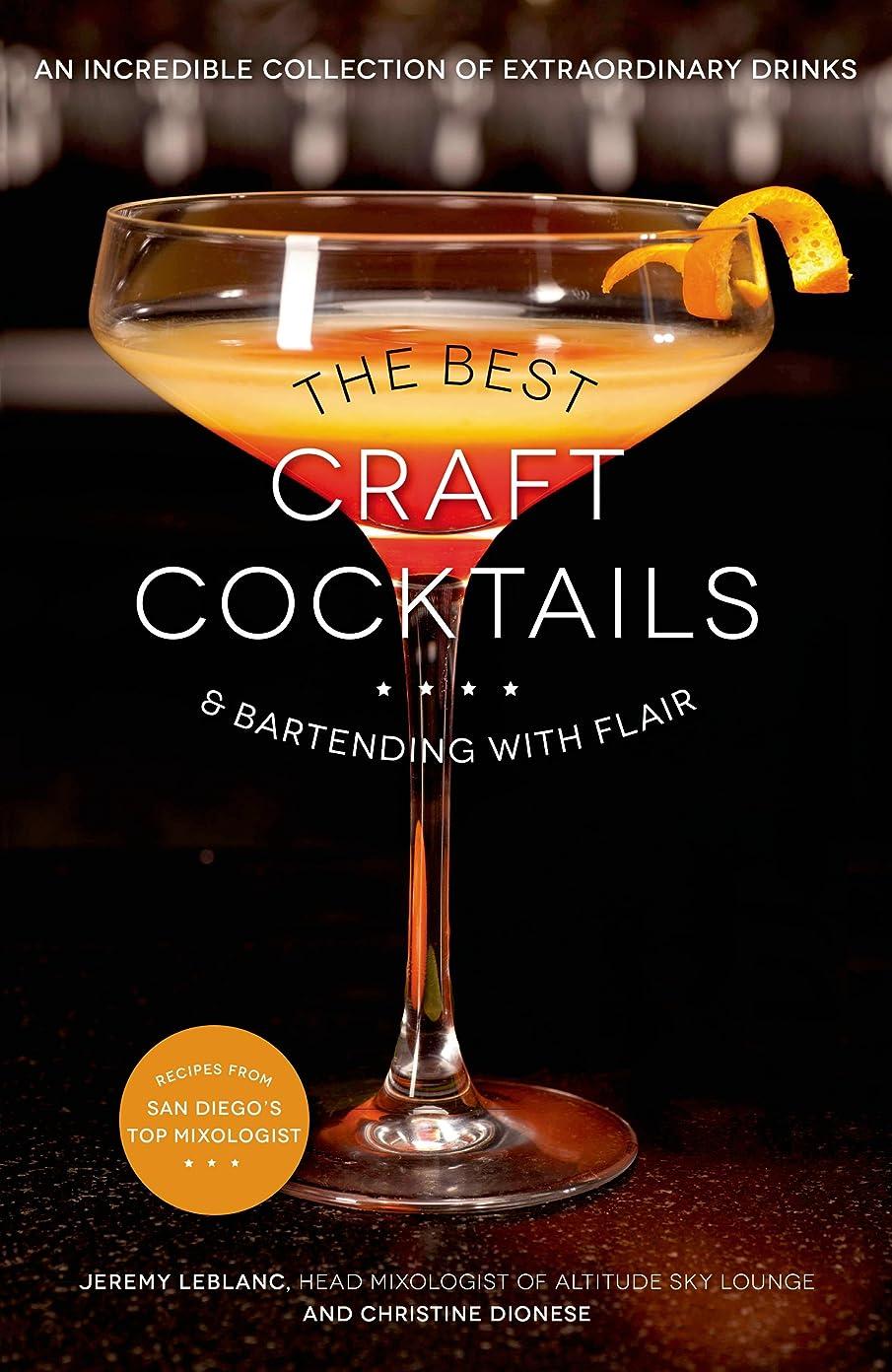 包帯用心するハンマーThe Best Craft Cocktails & Bartending with Flair: An Incredible Collection of Extraordinary Drinks (English Edition)