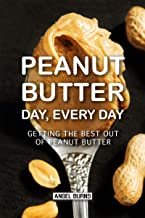 Peanut Butter Day, Every Day: Getting the Best out of Peanut Butter