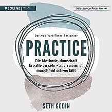 Practice (German edition): Die Methode dauerhaft kreativ zu sein - auch wenn es manchmal schwerfällt